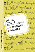 50 ejercicios para aprender a meditar / 50 Exercises to Learn to Think