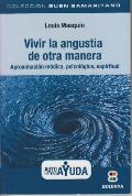 Vivir La Angustia de Otra Manera: Aproximacion Medica, Piscologica, Espiritual (Coleccion Buen Samaritano)