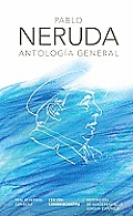 Antologia General. Pablo Neruda (Nerudas Comprehensive Anthology) (Real Academia Espanola)