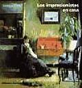 Los Impresionistas En Casa/ the Impressionists At Home