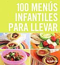 100 Menus Infantiles Para Llevar / the Top 100 Recipes for a Healthy Lunchbox
