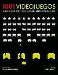 1001 Videojuegos a Los Que Hay Que Jugar / 1001 Video Games You Must Play Before You Die