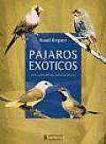 Pajaros Exoticos/ Exotic Birds