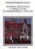 Pintura, Escultura Y Artes Utiles En Iberoamerica, 1500-1825 / Painting, Sculpture and Useful Art in Iberoamerica, 1500-1825