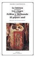 La Intrusa, Los Ciegos, Pelleas Y Melisande, El Pajaro Azul/ the Intruder, the Blind, Pelleas and Melisande,the Blue Bird