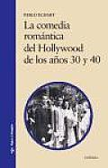 La Comedia Romantica Del Hollywood De Los Anos 30 Y 40 / the Romantic Comedy of Hollywood During the 30's and 40's