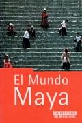 El Mundo Maya: The Rough Guide