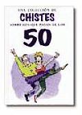 Coleccion de Chistes Sobre Los Que Pasan Los 50