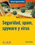 Manual Imprescindible De Seguridad, Spam, Spyware Y Virus/ Absolute Beginner's Guide Security, Spam, Spyware & Viruses