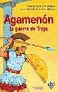 Agamenon y la guerra de Troya/ Agamenon and the Trojan War
