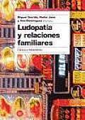 Ludopatia y Relaciones Familiares. Clinica y Tratamiento