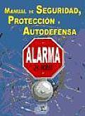 Manual De Seguridad, Proteccion Y Autodefensa / the Handbook of Urban Survival