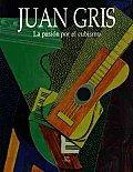 Juan Gris: La Pasion Por El Cubismo