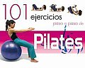 101 Ejercicios Paso a Paso De Pilates/ 101 Step By Step Pilates Exercises