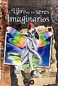 El Libro De Los Seres Imaginarios/ the Book of Imaginary Beings