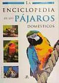 La Enciclopedia De Los Pajaros Domesticos / the Encyclopedia of Domestic Birds