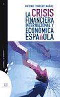 La Crisis Financiera Internacional Y Economica Espanola / the International and Spanish Financial Crisis