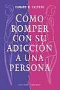 Como Romper Con Su Adiccion a Una Persona / How to Break Your Addiction to a Person