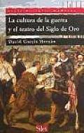 La Cultura De La Guerra Y El Teatro Del Siglo De Oro / the Culture of War and the Golden Age Drama