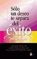 Solo Un Deseo Te Separa Del Exito/only One Wish Separates Your Success