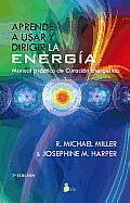 Aprende A Usar y Dirigir la Energia: Manual Practico de Curacion Energetica = Learn to Use and Direct the Energy