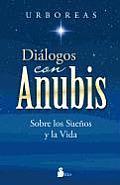 Dialogos Con Anubis: Sobre los Suenos y la Vida = Dialogues with Anubis