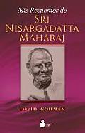 Mis Recuerdos de Sri Nisargadatta Maharaj = My Memories of Sri Nisargadatta Maharaj