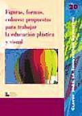 Figuras Formas Colores Propuestas Para Trabajar La Educacion Plastica y Visual