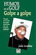 Humor En El Golf - Golpe a Golpe