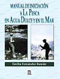Manual de Iniciacion a Pesca En Agua Dulce y Mar