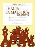 Hacia la maestrâia en ajedrez