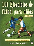101 Ejercicios De Futbol Para Ninos De 7 a 11 Anos/ 101 Soccer Exercises for Children 7 To 11 Years