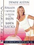 Adelgazar Y Modelar La Figura Con Balon Y Banda Elastica / Sculpt Your Body With Balls and Bands