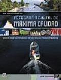 Guia Completa Para Una Fotografia Digital De Maxima Calidad / Complete Guide To Ultimate Digital Photo Quality