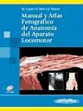 Manual y Atlas Fotografico de Anatomia Del Aparato Locomotor / Manual and Photographic Atlas of the Anatomy of the Musculoskeletal System