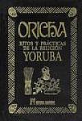 Oricha, ritos y prâacticas de la religiâon Yoruba