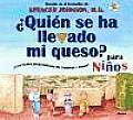 Quien Se Ha Llevado Mi Queso? Para Ninos: Una Forma Sorprendente de Cambiar y Ganar! / Who Moved My Cheese? for Kids
