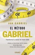 El Metodo Gabriel: Transforma Tu Cuerpo Sin Hacer Dieta = The Gabriel Method