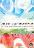 Juegos Multiculturales: 225 Juegos Tradicionales Para un Mundo Global