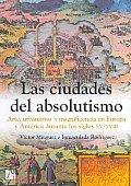 Las Ciudades Del Absolutismo / The Cities of Absolutism