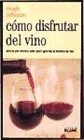 Como Disfrutar del Vino: Todo Lo Que Necesita Saber Para Apreciar al Maximo un Vino / How to Enjoy Your Wine