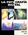 La Fotografia Digital: Guia Para La Creacion y Manipulacion de Imagenes