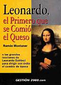 Leonardo, El Primero Que Se Comio El Queso: O Las Grandes Lecciones de Leonardo Da Vinci Para Dirigir Con Exito El Cambio de Epoca