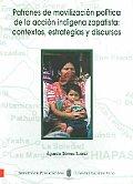 Patrones de movilizacion politica de la accion indigena Zapatista / Patterns of Political Movilization of the Indigenous Zapatista Action