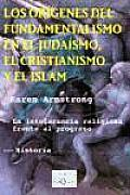 Los Origenes del Fundamentalismo En El Judaismo, El Cristianismo y El Islam