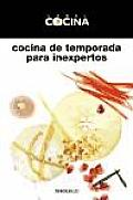 Cocina De Temporada Para Inexpertos / Seasonal Cooking for the Inexperienced