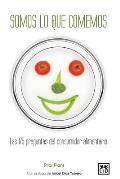 Somos Lo Que Comemos: Las 175 Preguntas del Consumidor Alimentario