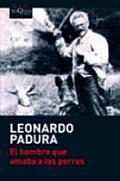 El Hombre Que Amaba los Perros = The Man Who Loved Dogs (Coleccion Andanzas)