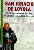 San Ignacio de Loyola: del Inigo En Busca de Dios Al Ignacio Companero de Jesus (Santos. Amigos de Dios)