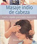 Masaje Indio De Cabeza/ a Busy Person's Guide To Indian Head Massage